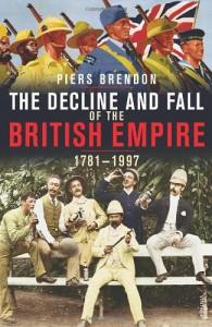 The Decline and Fall of the British Empire, 1781-1997 - Piers Brendon