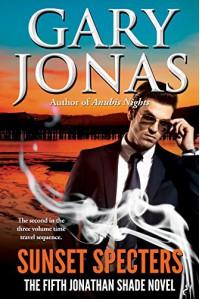 Sunset Specters: The Fifth Jonathan Shade Novel - Gary Jonas