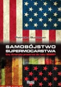 Samobójstwo supermocarstwa - Patrick J. Buchanan