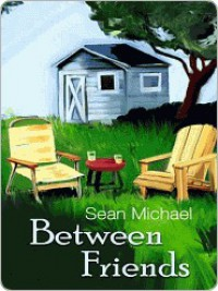 Between Friends (Book #1) - Sean Michael
