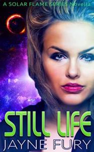Still Life: A SpecFic SciFi Romance - Jayne Fury