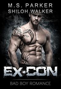 Ex-Con: Bad Boy Romance - M. S. Parker, Shiloh Walker