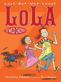 Last-But-Not-Least Lola and the Wild Chicken - Christine Pakkala, Paul Hoppe