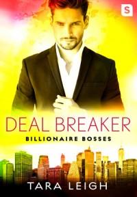 Deal Breaker: Billionaire Bosses - Tara Leigh