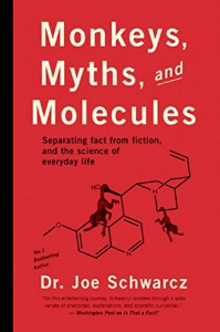 Monkeys, Myths, and Molecules: Separating Fact from Fiction, and the Science of Everyday Life - Dr. Joe Schwarcz