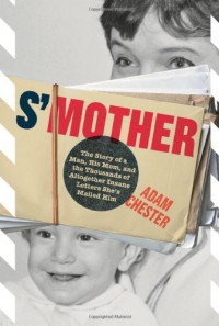S'Mother: The Story of a Man, His Mom, and the Thousands of Altogether Insane Letters She's Mailed Him - Adam Chester
