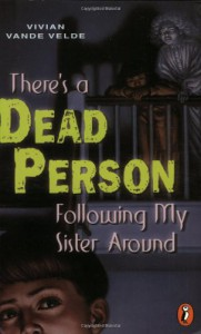 There's a Dead Person Following My Sister Around - Vivian Vande Velde