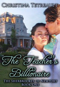 The Teacher's Billionaire - Christina Tetreault
