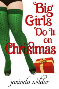 Big Girls Do It On Christmas - Jasinda Wilder