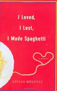 I Loved, I Lost, I Made Spaghetti - Giulia Melucci