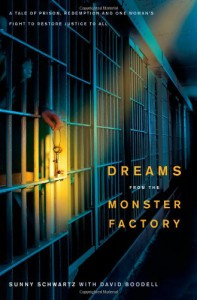 Dreams from the Monster Factory: A Tale of Prison, Redemption, and One Woman's Fight to Restore Justice to All - Sunny Schwartz, David Boodell