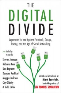 The Digital Divide: Arguments for and Against Facebook, Google, Texting, and the Age of Social Networking - Mark Bauerlein