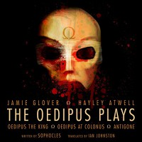 The Oedipus Plays - Jamie Glover, Sophocles, Michael Maloney, David Horovitch, Samantha Bond, Julian Glover, Ian Johnston - translator, Hayley Atwell, Audible Inc (UK)