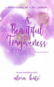 A Beautiful Forgiveness (the NYC Series Book 3) - Alora Kate, Alora Kate, Silvia Curry