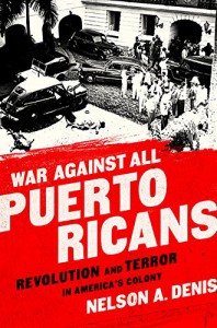 War Against All Puerto Ricans: Revolution and Terror in America's Colony - Nelson A Denis