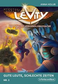 Mission: Levity - Rettung ist Verhandlungssache - Gute Leute, schlechte Zeiten (Nr. 2) - Anna Holub