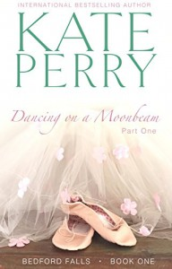 Dancing on a Moonbeam: Part 1 (Bedford Falls) - Kate Perry