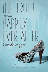 The Truth About Happily Ever After - Karole Cozzo