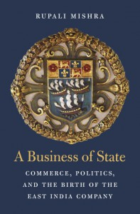 A Business of State: Commerce, Politics, and the Birth of the East India Company - Rupali Mishra