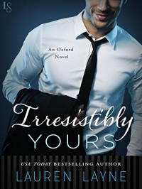 Irresistibly Yours: An Oxford Novel - Lauren Layne