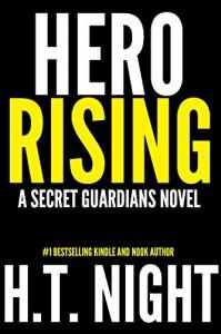 Hero Rising (Secret Guardians Book 1) - H.T. Night