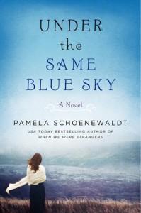Under the Same Blue Sky - Pamela Schoenewaldt