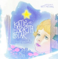 Katie and the North Star - Katie Lopez, Bethany Lopez