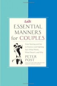 Essential Manners for Couples: From Snoring and Sex to Finances and Fighting Fair-What Works, What Doesn't, and Why - Peter  Post