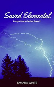 Saved Elemental (Evelyn Storm Series Book 2) - Tamara White, Tamara White, Michelle L. Hoffman