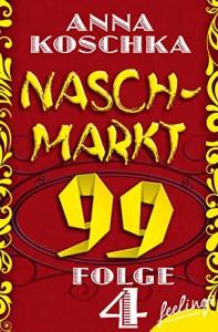 Naschmarkt 99 - Folge 4: Das Glück des Findens - Anna Koschka