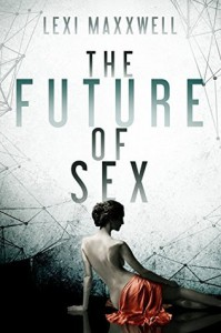 The Future of Sex - Lexi Maxxwell