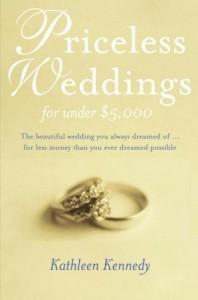 Priceless Weddings for Under $5,000 - Kathleen Kennedy