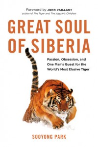 Great Soul of Siberia: Passion, Obsession, and One Man's Quest for the World's Most Elusive Tiger - Sooyong Park