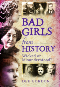 Bad Girls from History: Wicked or Misunderstood? - Dee Gordon