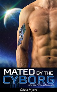 Science Fiction Romance: Mated By The Cyborg (BBW Space Sci-Fi Romance) (New Adult Paranormal Fantasy) - Olivia Myers