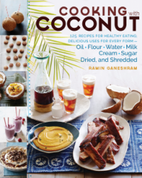 Cooking with Coconut: 125 Recipes for Healthy Eating; Delicious Uses for Every Form: Oil, Flour, Water, Milk, Cream, Sugar, Dried & Shredded - Ramin Ganeshram