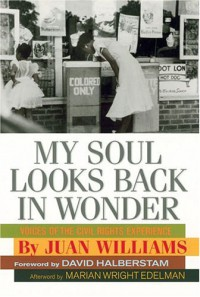 My Soul Looks Back in Wonder: Voices of the Civil Rights Experience - Juan Williams, Marian Wright Edelman, David Halberstam