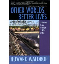 Other Worlds, Better Lives - Howard Waldrop