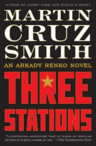 Three Stations: An Arkady Renko Novel (Arkady Renko Novels) - Martin Cruz Smith