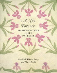 A Joy Forever: Marie Webster's Quilt Patterns - Roselyn Perry
