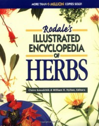 Rodale's Illustrated Encyclopedia of Herbs - Claire Kowalchik, William H. Hylton