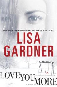 Love You More: A Novel - Lisa Gardner