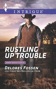 Rustling Up Trouble (Harlequin IntrigueSweetwater Ranch) - Delores Fossen