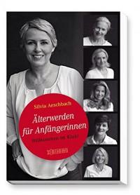 Älterwerden für Anfängerinnen: Willkommen im Klub! - Silvia Aeschbach