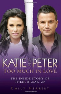 Katie and Peter: Too Much in Love: The Inside Story of Their Break-Up - Emily Herbert