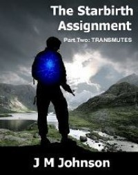 The Starbirth Assignment Part Two: Transmutes - J.M. Johnson