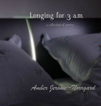 Longing For 3 a.m. - Amber Jerome~Norrgard
