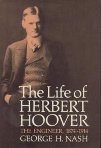 The Life of Herbert Hoover, Volume 1: The Engineer, 1874-1914 - George H. Nash