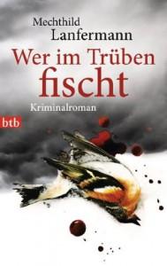 Wer im Trüben fischt: Kriminalroman (German Edition) - Mechthild Lanfermann