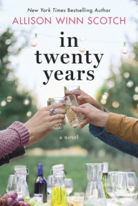 In Twenty Years: A Novel - Allison Winn Scotch